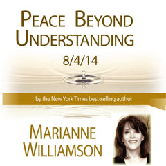 Peace Beyond Understanding with Marianne Williamson