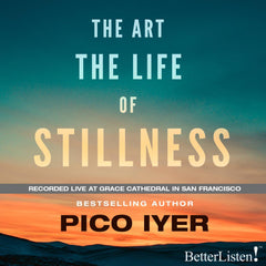 The Art The Life of Stillness by Pico Iyer - Live Recording