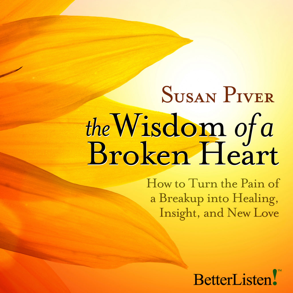 The Wisdom of a Broken Heart with Susan Piver Audio Program BetterListen! - BetterListen!