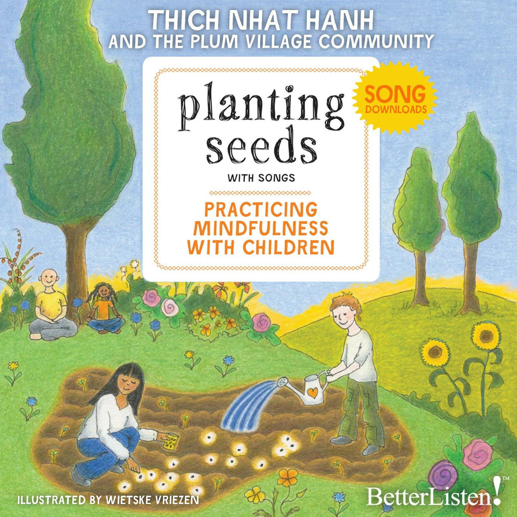 Planting Seeds, Practicing Mindfulness with Children featuring Thich Nhat Hanh and the Plum Village Community Audio Program Parallax Press - BetterListen!