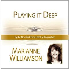 Playing It Deep with Marianne Williamson