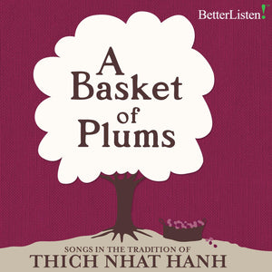 Basket of Plums Songbook by Thich Nhat Hanh Audio Program Parallax Press - BetterListen!