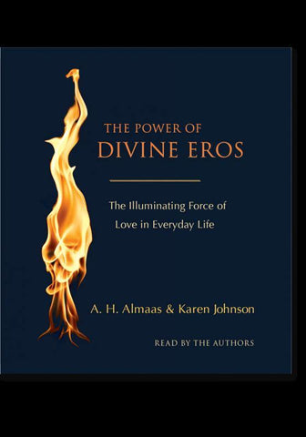 The Power of Divine Eros: The Illuminating Force of Love in Everyday Life with A. H. Almaas and Karen Johnson