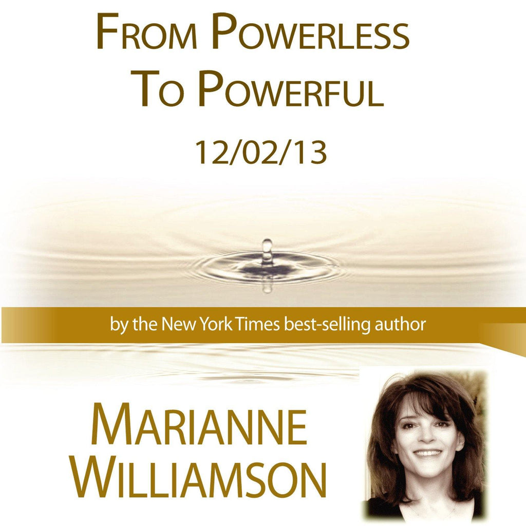 From Powerless to Powerful with Marianne Williamson Audio Program Marianne Williamson - BetterListen!