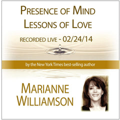 Presence of Mind, Lessons of Love with Marianne Williamson