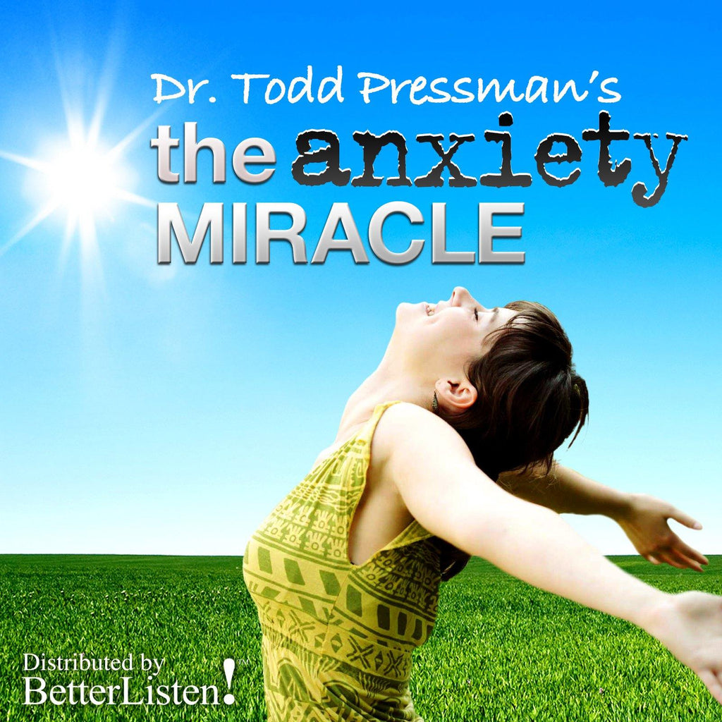The Anxiety Miracle by Dr. Todd Pressman Audio Program BetterListen! - BetterListen!