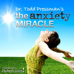 The Anxiety Miracle by Dr. Todd Pressman