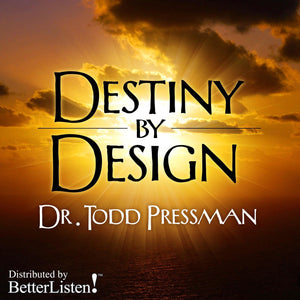 Destiny By Design with Dr. Todd Pressman Audio Program BetterListen! - BetterListen!