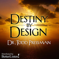 Destiny By Design with Dr. Todd Pressman
