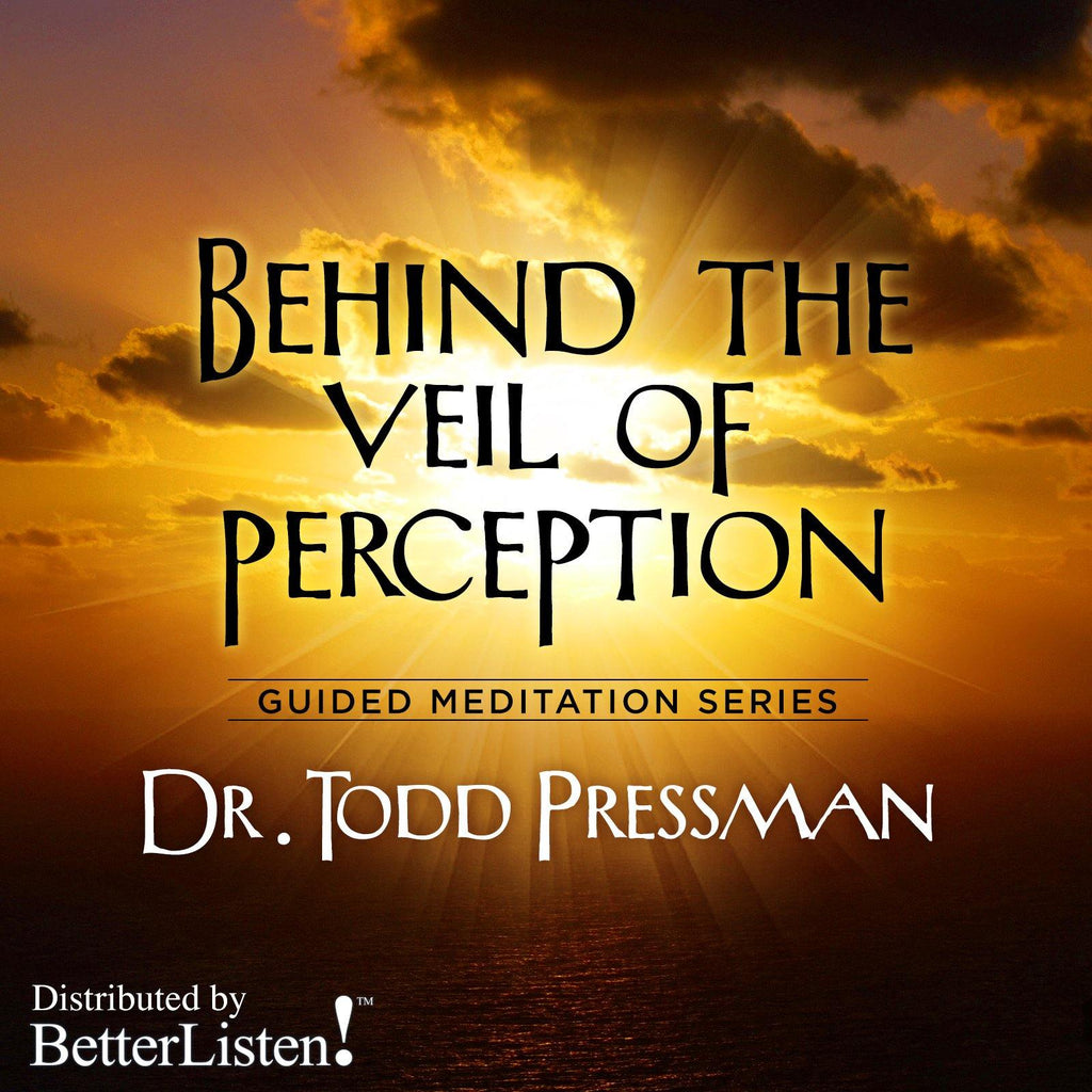 Behind the Veil of Perception by Dr. Todd Pressman Audio Program BetterListen! - BetterListen!