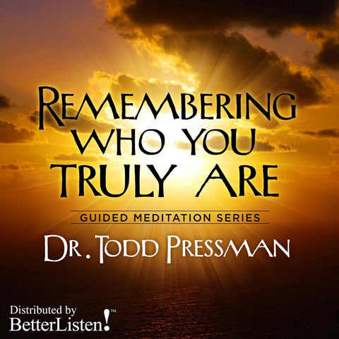 Remembering Who You Truly Are by Dr. Todd Pressman