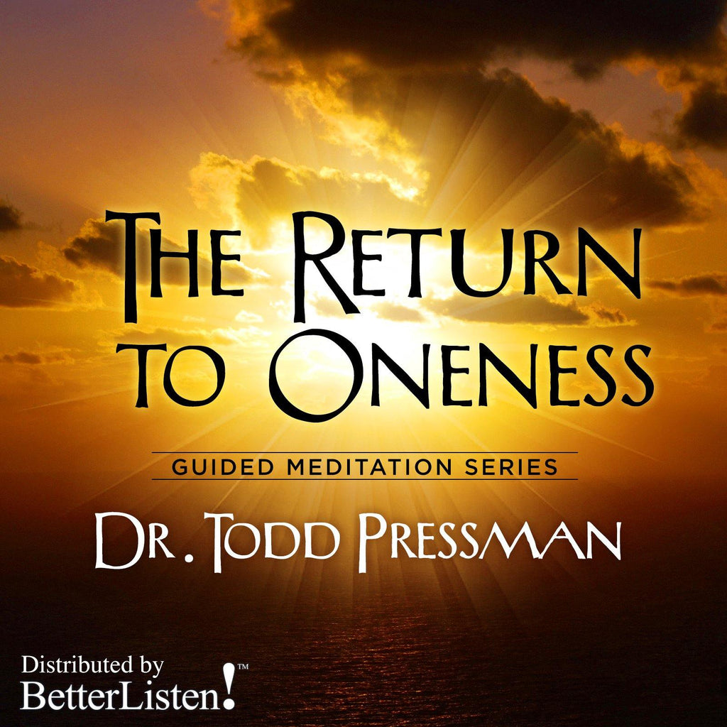The Return to Oneness by Dr. Todd Pressman - BetterListen!