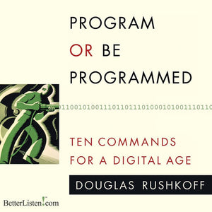 Program or Be Programmed Audiobook by Doug Rushkoff - Unabridged Audio Program BetterListen! - BetterListen!