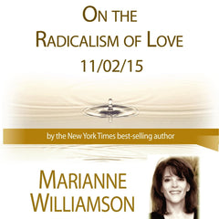 On the Radicalism of Love with Marianne Williamson