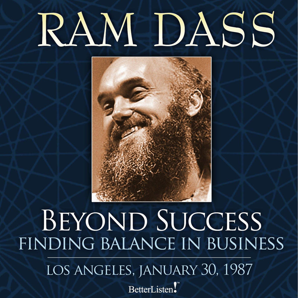 Beyond Success: Finding Balance in Business with Ram Dass Audio Program BetterListen! - BetterListen!
