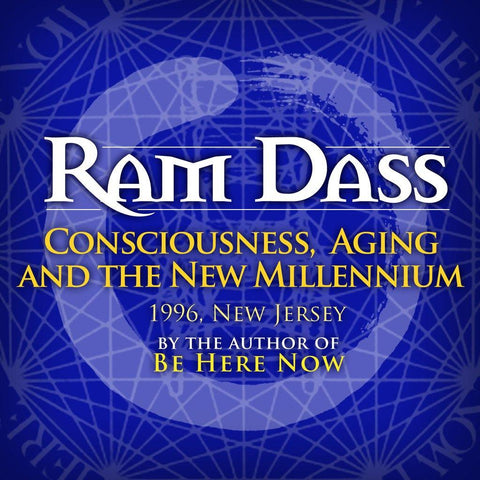 Consciousness, Aging and the New Millennium with Ram Dass