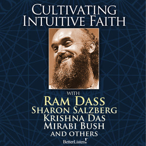 Cultivating Intuitive Faith and True Surrender with Ram Dass Audio Program BetterListen! - BetterListen!
