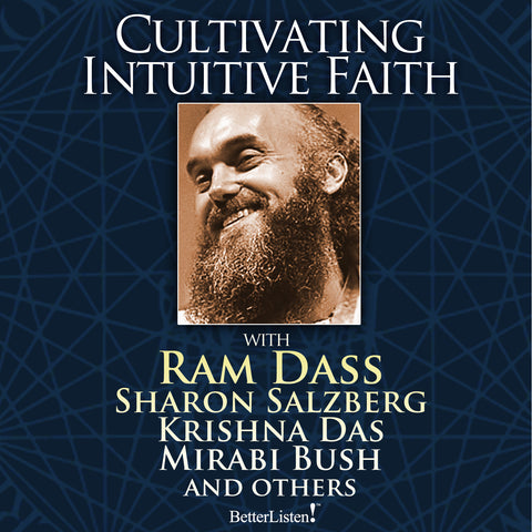 Cultivating Intuitive Faith and True Surrender with Ram Dass
