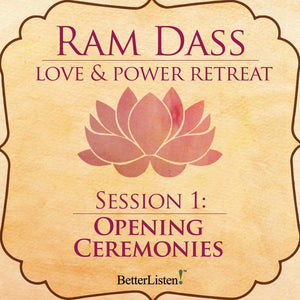 Love and Power Retreat Opening Ceremony with Ram Dass Audio Program Ram Dass LSR - BetterListen!