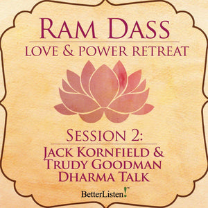 Jack Kornfield & Trudy Goodman Dharma Talk from the Love and Power Retreat Audio Program Ram Dass LSR - BetterListen!