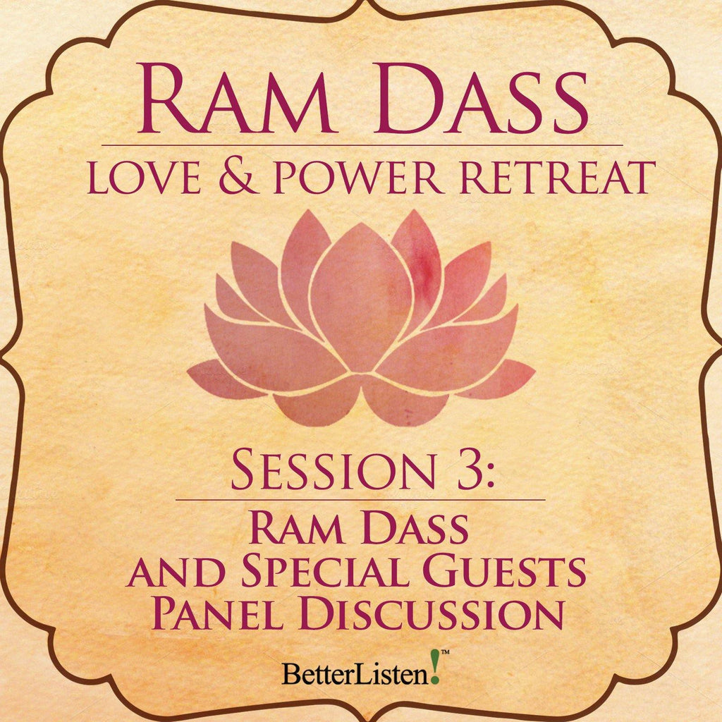 Ram Dass and Special Guests Panel Discussion from the Love and Power Retreat Audio Program Ram Dass LSR - BetterListen!