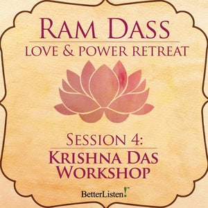Krishna Das Workshop from the Love and Power Retreat Audio Program Ram Dass LSR - BetterListen!