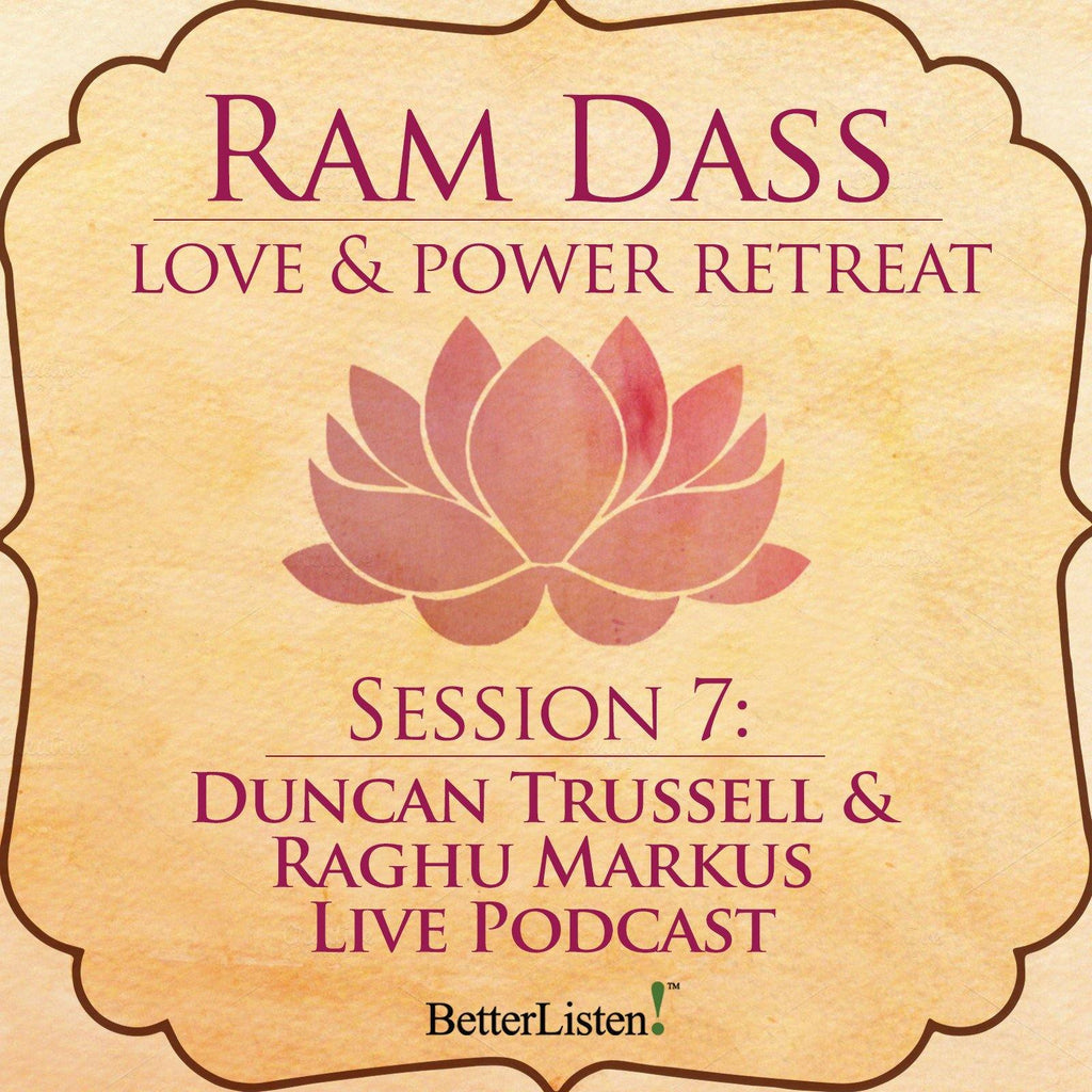 Duncan Trussell & Raghu Markus Live Podcast from the Love and Power Retreat Audio Program Ram Dass LSR - BetterListen!