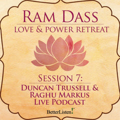 Duncan Trussell & Raghu Markus Live Podcast from the Love and Power Retreat
