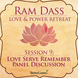 Love Serve Remember Panel Discussion Part 2 from the Love and Power Retreat Audio Program Ram Dass LSR - BetterListen!