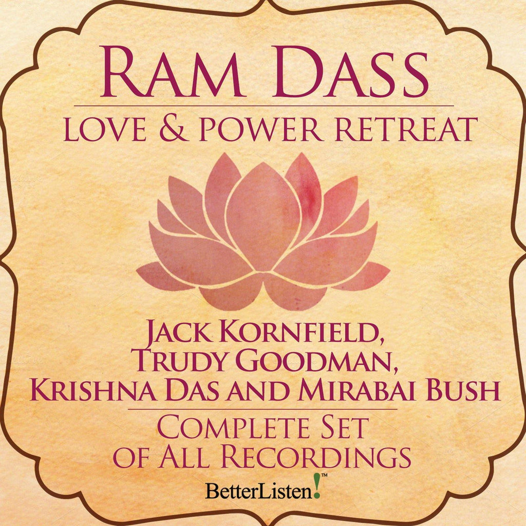 Love and Power Retreat featuring Ram Dass Complete Set Audio Program Ram Dass LSR - BetterListen!