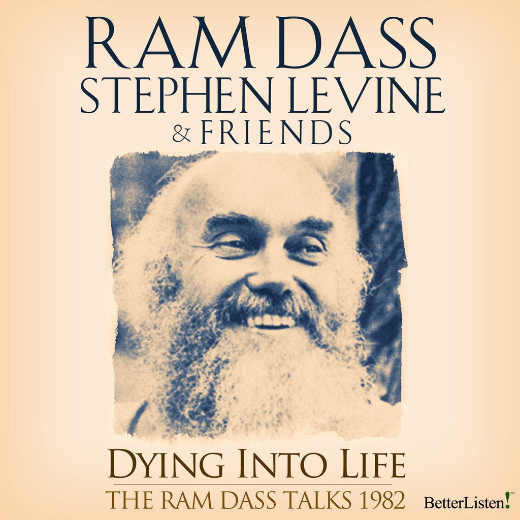 Dying Into Life Complete Set of Talks with Ram Dass, Stephen Levine and Friends Audio Program BetterListen! - BetterListen!