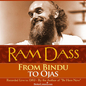 From Bindu to Ojas with Ram Dass Audio Program BetterListen! - BetterListen!