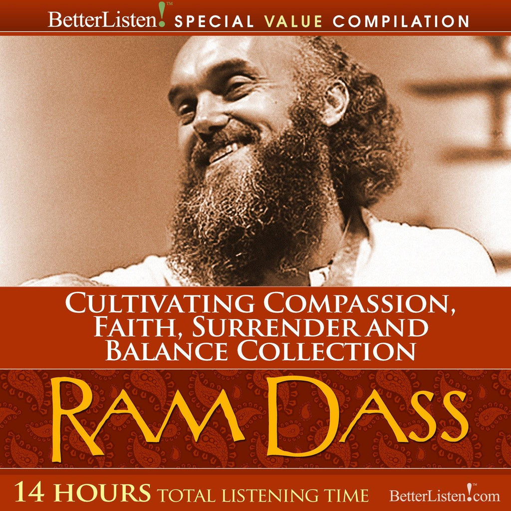 Cultivating Compassion, Faith, Surrender and Balance Collection with Ram Dass Audio Program BetterListen! - BetterListen!