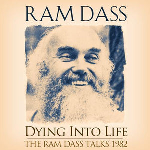 Dying Into Life - Ram Dass Talks Audio Program BetterListen! - BetterListen!