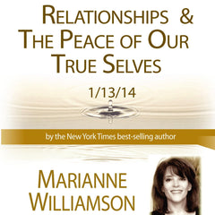 Relationships and the Peace of Our True Selves with Marianne Williamson