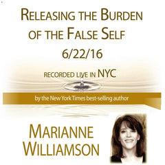 Releasing The Burden Of The False Self with Marianne Williamson