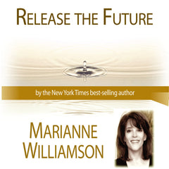 Release The Future  with Marianne Williamson