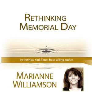 Rethinking Memorial Day with Marianne Williamson Audio Program Marianne Williamson - BetterListen!