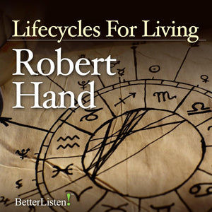 Lifecycles for Living with Robert Hand - Live recording Audio Program BetterListen! - BetterListen!