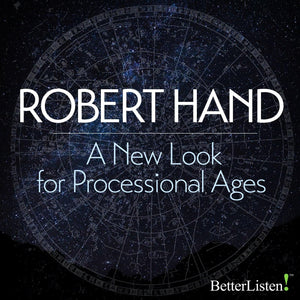 A New Look For Processional Ages with Robert Hand Audio Program BetterListen! - BetterListen!