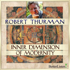 Inner Dimension of Modernity with Robert Thurman Audio Program Robert Thurman - BetterListen!