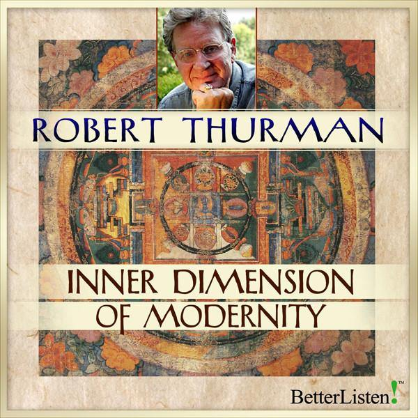 Inner Dimension of Modernity with Robert Thurman