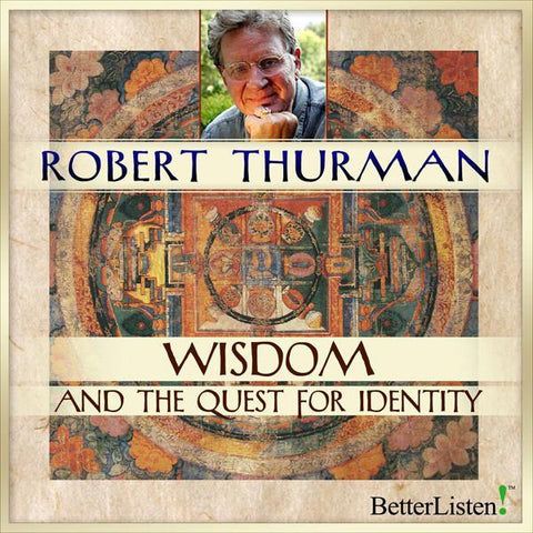 Wisdom and the Quest for Identity with Robert Thurman