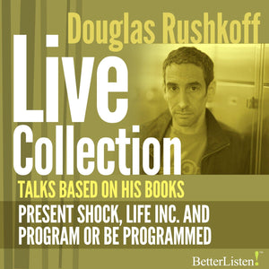 Rushkoff Live Collection: Talks Based on His Books Audio Program BetterListen! - BetterListen!