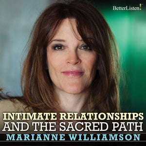 Intimate Relationships and the Sacred Path with Marianne Williamson Audio Program Marianne Williamson - BetterListen!