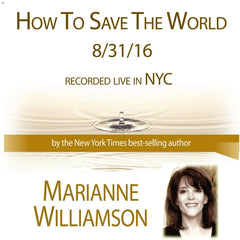 How to Save the World with Marianne Williamson