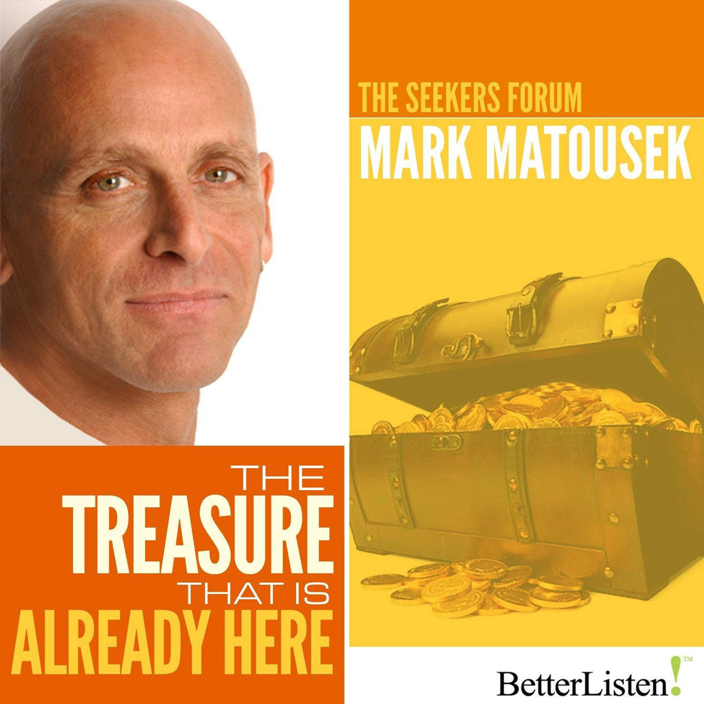 The Treasure That is Already Here with Mark Matousek Audio Program BetterListen! - BetterListen!