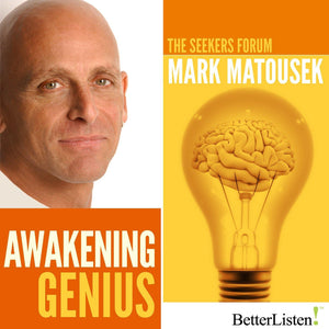 Awakening Genius with Mark Matousek Audio Program BetterListen! - BetterListen!