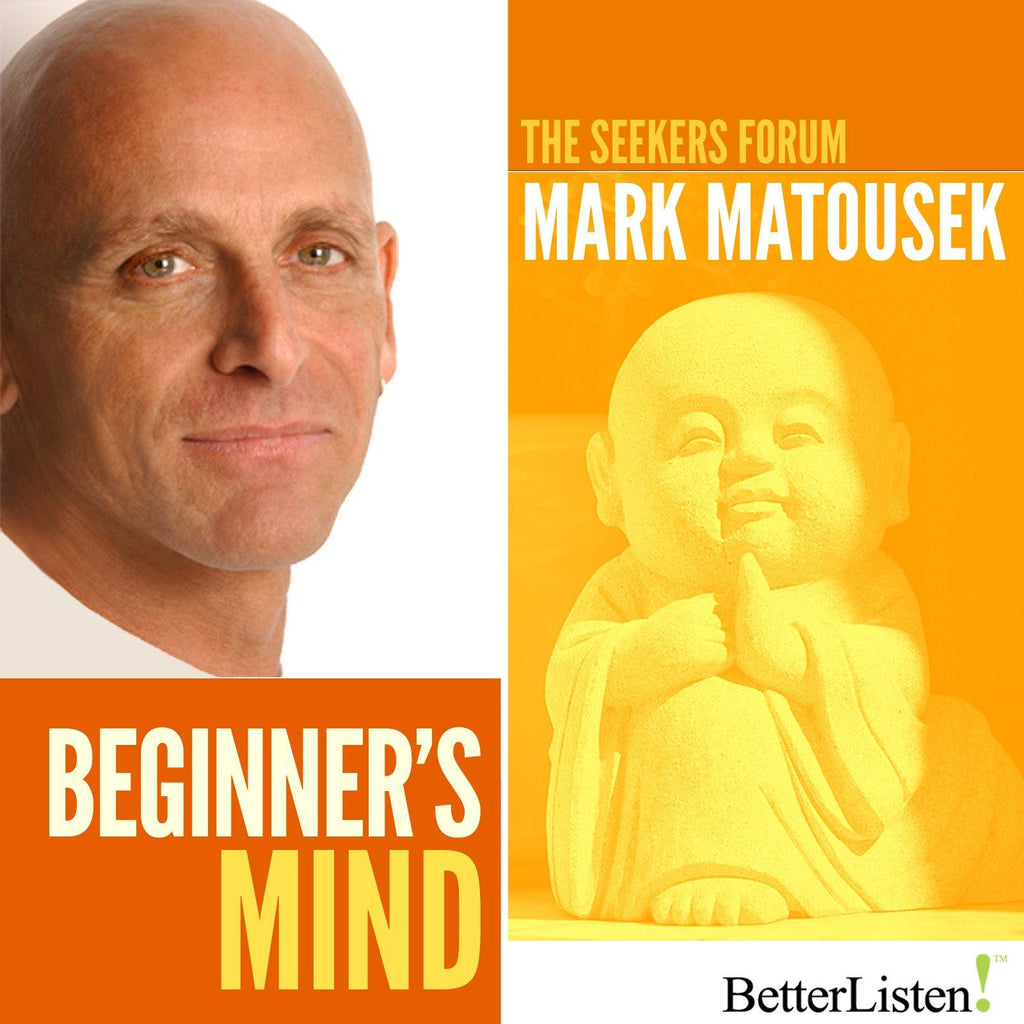Beginner's Mind with Mark Matousek Audio Program BetterListen! - BetterListen!