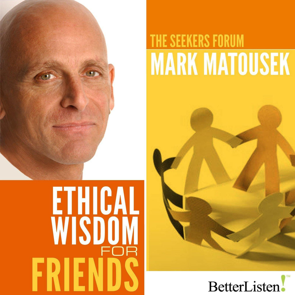 Ethical Wisdom for Friends with Mark Matousek Audio Program BetterListen! - BetterListen!